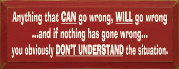 Anything that CAN go wrong, WILL go wrong. . . |Funny Wood Sign | Sawdust City Wood Signs
