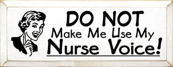 DO NOT Make Me Use My Nurse Voice!|Nurse Wood Sign| Sawdust City Wood Signs