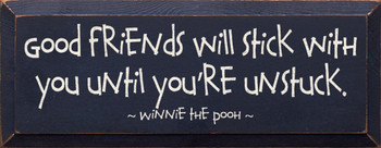 Good friends will stick with you... ~ Winnie the Pooh |Wood Sign With Famous Quotes | Sawdust City Wood Signs