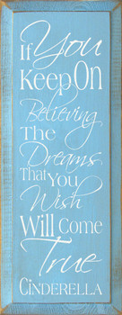 If You Keep On Believing The Dreams That.. ~ Cinderella |Wood Sign With Famous Quotes | Sawdust City Wood Signs