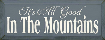 It's All Good In The Mountains |Mountains Wood Sign| Sawdust City Wood Signs
