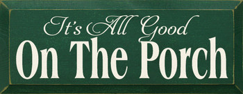 It's All Good On The Porch |Porch Wood Sign | Sawdust City Wood Signs