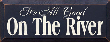 It's All Good On The River |River Wood Sign| Sawdust City Wood Signs