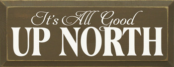 It's All Good Up North |Up North Wood Sign| Sawdust City Wood Signs