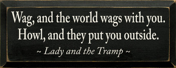 Wag, and the world wags with you... ~ Lady and the Tramp |Wood Sign With Movie Quotes | Sawdust City Wood Signs
