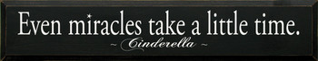 Even miracles take a little time. ~ Cinderella |Wood Sign With Movie Quotes | Sawdust City Wood Signs