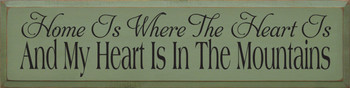 Home Is Where The Heart Is - And My Heart Is In The Mountains |Mountains Wood Sign| Sawdust City Wood Signs