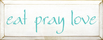 Eat - Pray - Love |Dining Wood Sign | Sawdust City Wood Signs