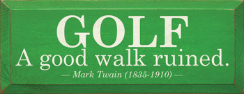 Golf - A good walk ruined. - Mark Twain (1835-1910) |Wood Sign With Famous Quotes | Sawdust City Wood Signs
