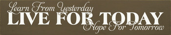Learn from Yesterday, Live for Today, Hope for Tomorrow |Inspirational Wood Sign| Sawdust City Wood Signs