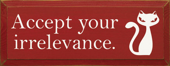 Accept your irrelevance. (with cat graphic) |Funny Cat Wood Sign | Sawdust City Wood Signs