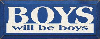 Boys Will Be Boys | Childhood Wood Sign  | Sawdust City Wood Signs