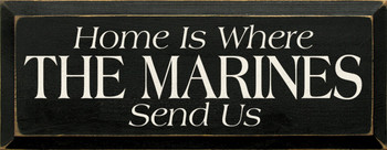 Home Is Where The Marines Send Us|Military Wood Sign| Sawdust City Wood Signs