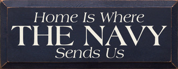 Home Is Where The Navy Sends Us |Military Wood Sign| Sawdust City Wood Signs