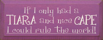 If I only had a tiara and nice cape I could rule the world! |Funny Wood Sign| Sawdust City Wood Signs
