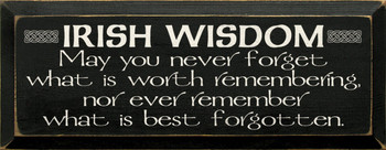 May you never forget what is worth remembering..|Irish Wisdom Wood Sign| Sawdust City Wood Signs