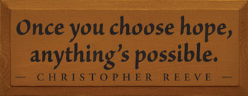 Once you choose hope, anything's possible. - Christopher Reeve |Inspirational Wood Sign With Quotes | Sawdust City Wood Signs