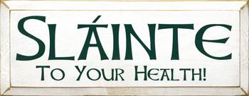 Slainte - To Your Health! |Irish Wood Sign| Sawdust City Wood Signs