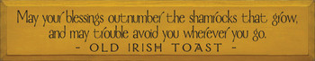 May your blessings outnumber the shamrocks..|Old Irish Toast Wood Sign| Sawdust City Wood Signs