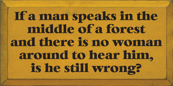 If a man speaks in the middle of a forest.. |Funny Wood Sign| Sawdust City Wood Signs