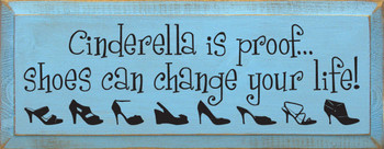 Cinderella is proof...shoes can change your life!|Cinderella Wood Sign| Sawdust City Wood Signs