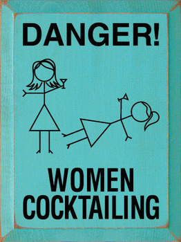 Danger! Women Cocktailing |Drinking Wood Sign | Sawdust City Wood Signs