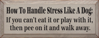 How To Handle Stress Like A Dog: If you can't eat it… |Dog Wood Sign| Sawdust City Wood Signs
