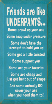 Friends Are Like Underpants: Some crawl up your ass.. |Funny Friends Wood Sign| Sawdust City Wood Signs