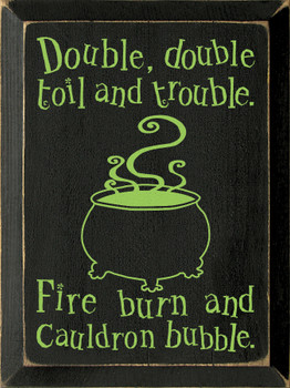 Double, double toil and trouble. Fire burn and cauldron bubble. |Witch Wood Sign | Sawdust City Wood Signs