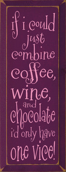 If I could just combine coffee, wine, and chocolate I'd only have one vice! |Funny Drinking Wood Sign| Sawdust City Wood Signs
