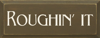 Roughin' It |Funny Wood Sign | Sawdust City Wood Signs