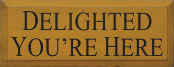 Delighted You're Here |Welcome Wood Sign  | Sawdust City Wood Signs