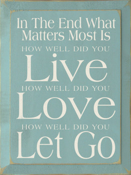 In The End What Matters Most Is… |Love Wood Sign| Sawdust City Wood Signs