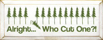 Alright. . .Who Cut One?! (image of trees in a row)|Funny Wood Sign With Trees| Sawdust City Wood Signs