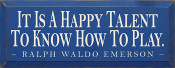 It is a happy talent to know... ~ Ralph Waldo Emerson |Wood Sign With Famous Quotes | Sawdust City Wood Signs