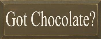 Got Chocolate? |Chocolate Wood Sign| Sawdust City Wood Signs