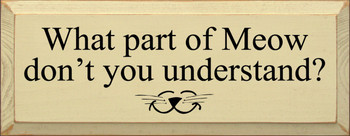 What Part Of Meow Don't You Understand |Funny Cat Wood Sign| Sawdust City Wood Signs