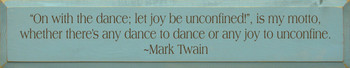 On With The Dance Let Joy Be Unconfined Is My Motto… Mark Twain |Wood Sign With Famous Quotes | Sawdust City Wood Signs
