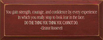 You Gain Strength, Courage, And Confidence... Eleanor Roosevelt|Wood Sign With Famous Quotes | Sawdust City Wood Signs