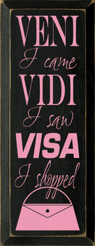 Veni Vidi Visa...I Came I Saw I Shopped |Funny Wood Sign| Sawdust City Wood Signs