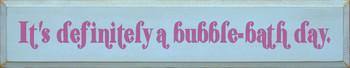 It's Definitely A Bubble-Bath Day|Bathroom Wood Sign| Sawdust City Wood Signs