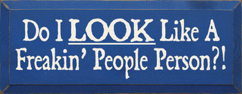 Do I Look Like A Freakin' People Person?! |Funny Wood Sign| Sawdust City Wood Signs