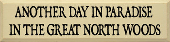 Another Day In Paradise In The Great North Woods |Up North Wood Sign| Sawdust City Wood Signs