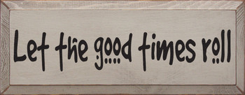 Let The Good Times Roll|Good Times Wood Sign| Sawdust City Wood Signs