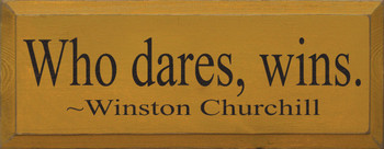 Who Dares, Wins.  - Winston Churchill |Wood Sign With Famous Quotes | Sawdust City Wood Signs