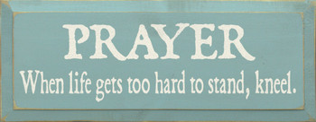 Prayer  When Life Gets Too Hard To Stand, Kneel.|Prayer Wood Sign | Sawdust City Wood Signs