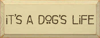 It's A Dog's Life|Dog Wood Sign| Sawdust City Wood Signs