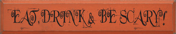 Eat Drink & Be Scary|Halloween Wood Sign| Sawdust City Wood Signs