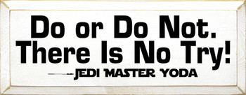 Do, Or Do Not. There Is No Try - Jedi Master Yoda |Wood Sign With Star Wars Quotes | Sawdust City Wood Signs