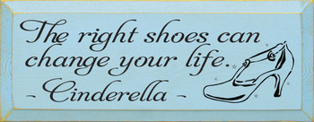 The Right Shoes Can Change Your Life ~ Cinderella|Wood Sign With Disney Quotes | Sawdust City Wood Signs